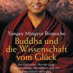 Buddha und die Wissenschaft vom Glueck von Yongey Mingyur Rinpoche